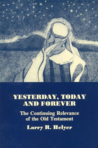 9781879215313: Yesterday, Today and Forever: The Continuing Relevance of the Old Testament