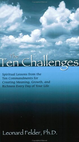 9781879215481: The Ten Challenges: Spiritual Lessons from the Ten Commandments for Creating Meaning, Growth, and Richness Every Day of Your Life