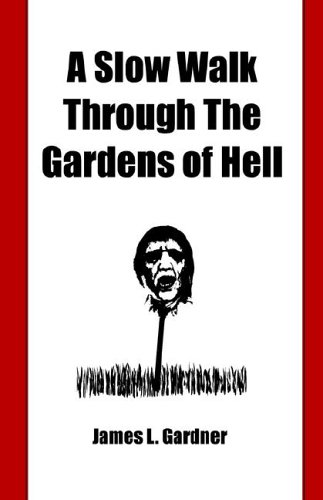 A Slow Walk Through the Gardens of Hell, A CIA Man in the War in Vietnam and Laos: James Louis ...