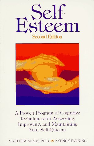 9781879237445: Self-esteem: A Proven Program of Cognitive Techniques for Assessing, Improving and Maintaining Your Self-esteem