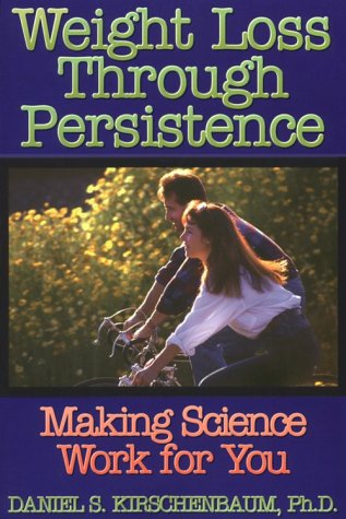 Weight Loss Through Persistence: Making Science Work for You: Kirschenbaum, Daniel S.
