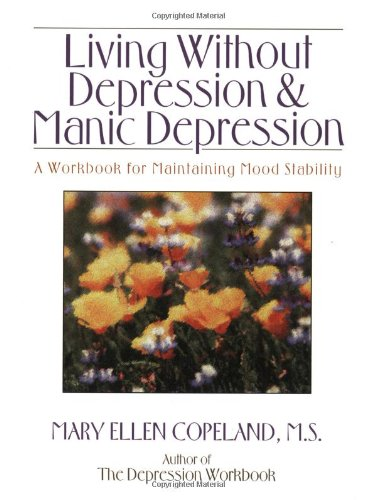 Living Without Depression and Manic Depression: A: Mary Ellen Copeland