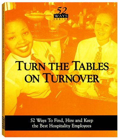 Turn the Tables on Turnover : 52 Ways to Find, Hire & Keep the Best Hospitality Employees: Phil...
