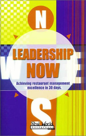 9781879239210: Leadership Now: Achieving Restaurant Management Excellence in 30 Days (Real World Management Series)
