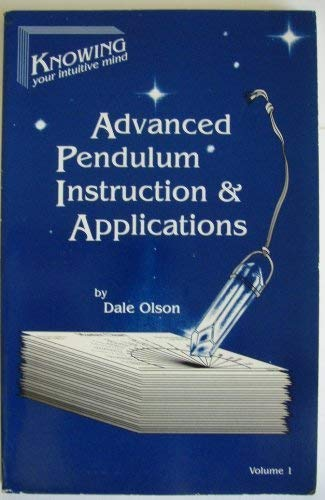 Advanced pendulum instruction & applications (Knowing your intuitive mind): Olson, Dale W