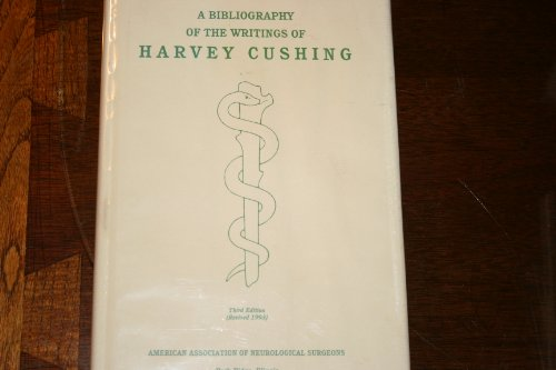 A Bibliography of the Writings of Harvey Cushing prepared on the occasion of his seventieth ...