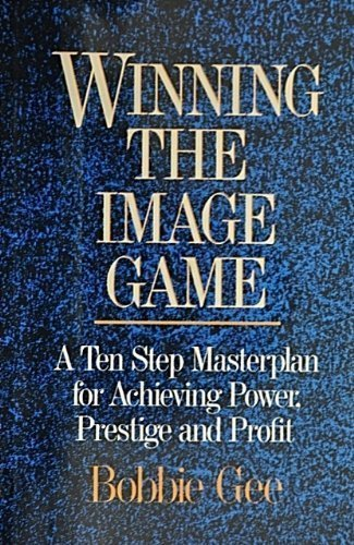 9781879290013: Winning the Image Game: A Ten Step Masterplan for Achieving Power, Prestige and Profit
