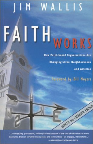 Faith Works: How Faith-Based Organizations are Changing Lives, Neighborhoods and America: Jim ...