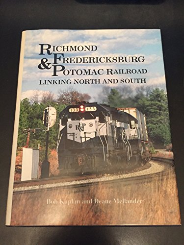 9781879314054: RICHMOND FREDERICKS BURG & POTOMAC RAILROAD - LINKING NORTH AND SOUTH