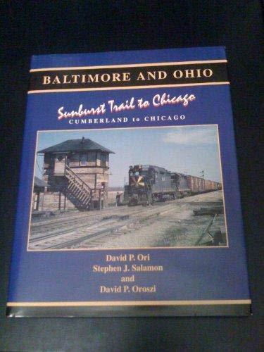 Baltimore and Ohio : Sunburst Trail to: David P Ori;