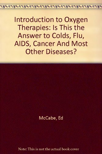 9781879323087: Introduction to Oxygen Therapies: Is This the Answer to Colds, Flu, AIDS, Cancer And Most Other Diseases?