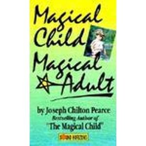 Magical Child Magical Adult (1879323249) by Joseph Chilton Pearce