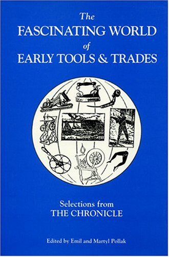 Selections from The Chronicle: The Fascinating World of Early Tools and Trades [The Chronicle of ...