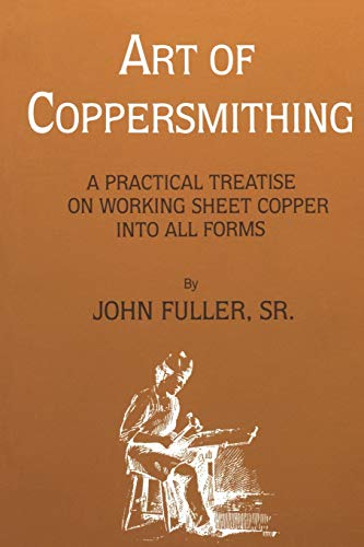 9781879335370: Art of Coppersmithing: A Practical Treatise on Working Sheet Copper into All Forms