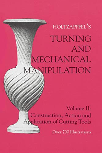 Turning and Mechanical Manipulation volume 2: The: Holtzapffel, Charles