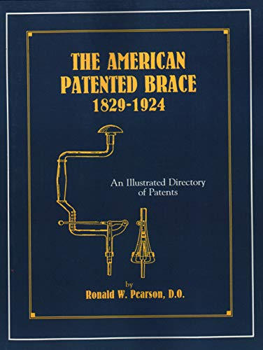 9781879335486: The American Patented Brace 1829-1924: An Illustrated Directory of Patents