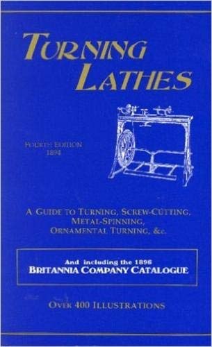 9781879335493: Turning Lathes: A Guide to Turning, Screw Cutting, Metal Spinning and Ornamental Turning
