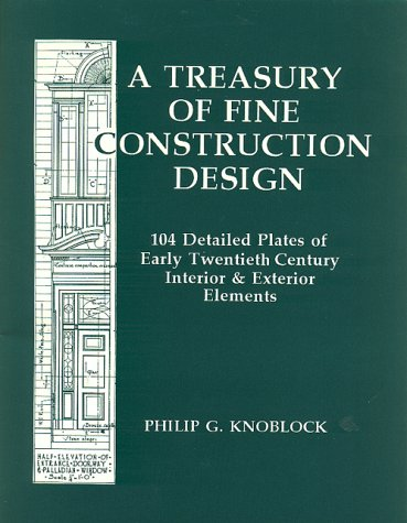 9781879335646: A Treasury of Fine Construction Design: 104 Detailed Plates of Early Twentieth Century Interior & Exterior Elements