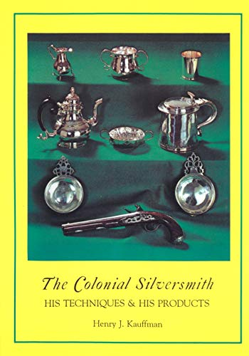 9781879335653: The Colonial Silversmith: His Techniques & His Products (The Henry Kauffman Collection)
