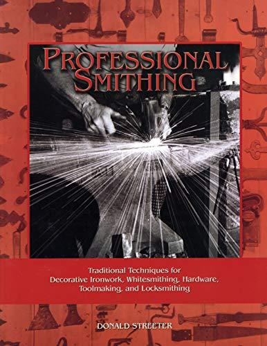 9781879335660: Professional Smithing: Traditional Techniques for Decorative Ironwork, Whitesmithing, Hardware, Toolmaking, and Locksmithing