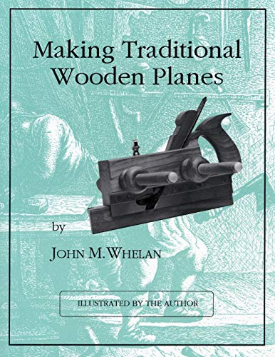 Making Traditional Wooden Planes: Whelan, John M.