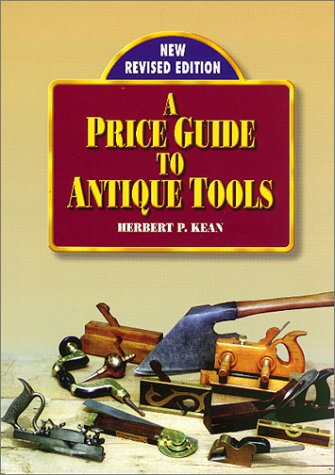 A Price Guide to Antique Tools: Kean, Herbert P.,
