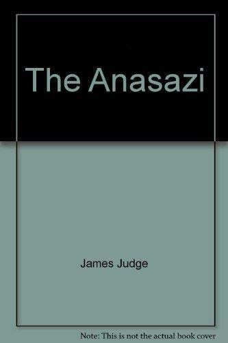 The Anasazi: Why Did They Leave? Where: Judge, James et