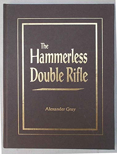 The Hammerless Double Rifle: Gray, Alexander