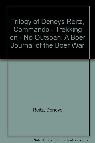 Trilogy of Deneys Reitz, Commando - Trekking on - No Outspan: A Boer Journal of the Boer War: ...