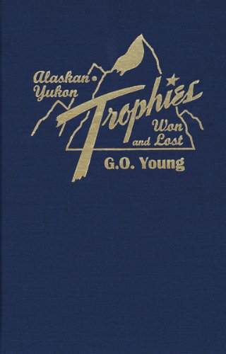 9781879356672: Alaskan Yukon Trophies Won and Lost
