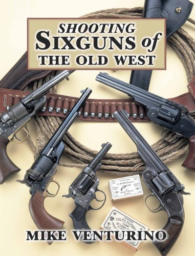 SHOOTING SIXGUNS OF THE OLD WEST: Mike Venturino