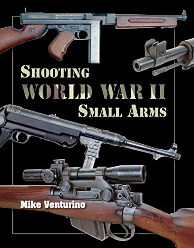 Shooting World War II Small Arms: Mike Venturino