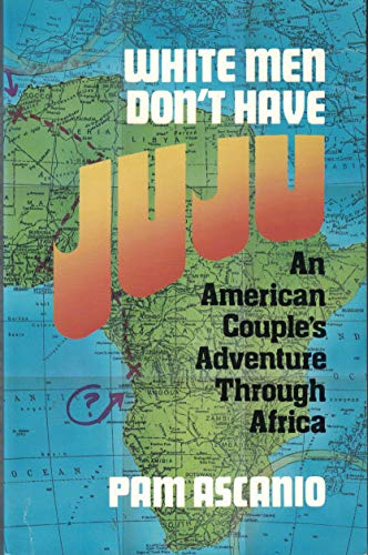 9781879360129: White Men Don't Have Juju: An American Couple's Adventure Through Africa