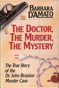 The Doctor, the Murder, the Mystery: The True Story of the Dr. John Branion Murder Case: D'Amato, ...