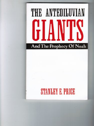 The Antediluvian Giants And the Prophecy Of Noah