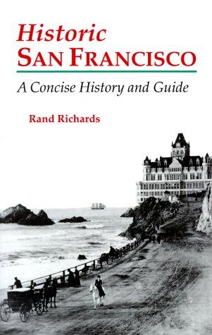Historic San Francisco: A Concise History and: Rand, Richards, Richards,
