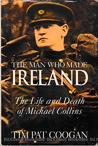 The Man Who Made Ireland: The Life: Coogan, Tim Pat