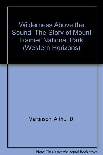 9781879373761: Wilderness Above the Sound: The Story of Mount Rainier National Park (Western Horizons)