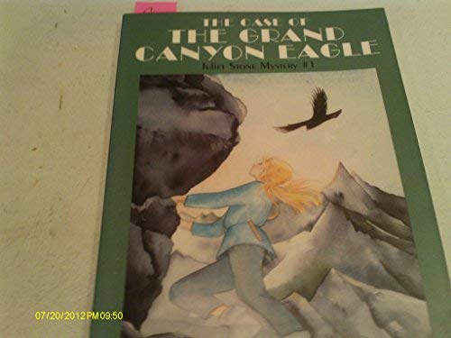 The Case of the Grand Canyon Eagle: Juliet Stone Mystery #1 (A Juliet Stone Mystery) (187937384X) by Anastasio, Dina