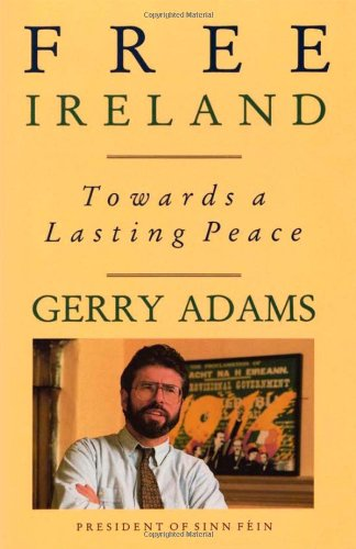 Free Ireland: Towards a Lasting Peace: Adams, Gerry
