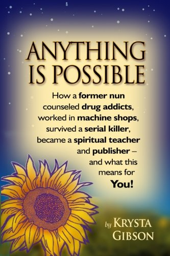 Anything Is Possible: How a former nun counseled drug addicts, worked in machine shops, survived a ...