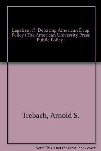 9781879383135: Legalize It?: Debating American Drug Policy (The American University Press Public Policy)