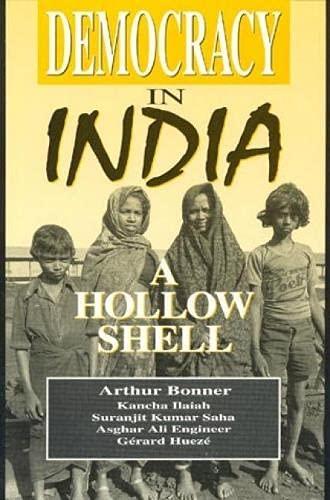 Democracy in India: A Hollow Shell: Bonner, Arthur; Ilaiah,