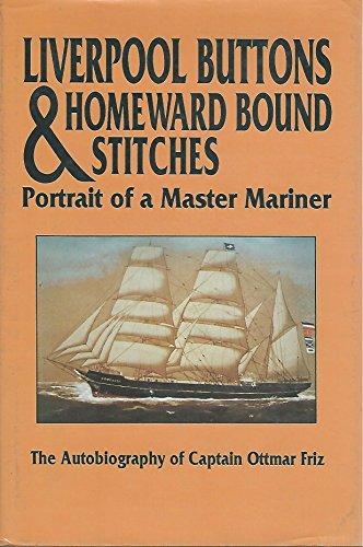 Liverpool Buttons & Homeward Bound Stitches: Portrait of a Master Mariner: Friz, Ottmar (...