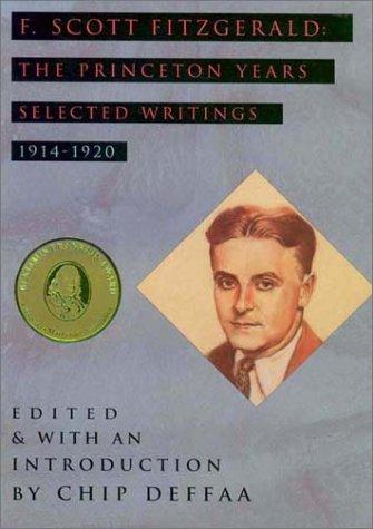 F. Scott Fitzgerald : The Princeton Years: Fitzgerald, F. Scott; Deffaa, Chip (editor)