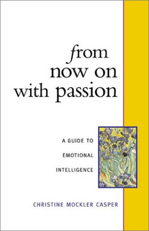 9781879384415: From Now on With Passion: A Guide to Emotional Intelligence
