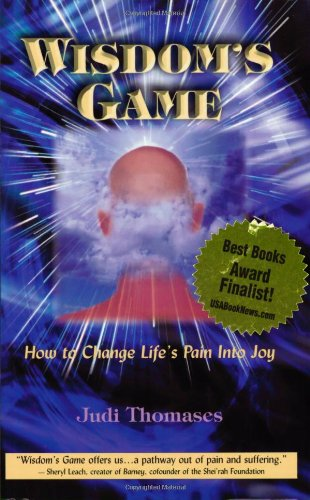 Wisdom's Game: How To Change Life's Pain Into Joy