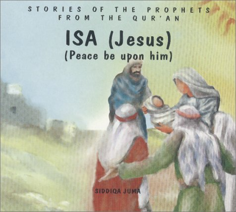 9781879402478: Isa (Jesus): Peace Be upon Him (Stories of the Prophets from the Qur'an)