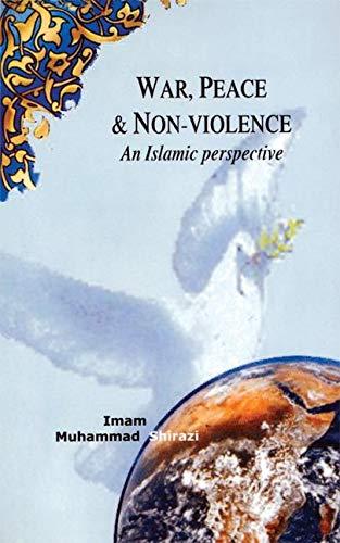 War, Peace, and Non-Violence: An Islamic Perspective: Imam Muhammad Shirazi