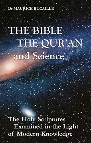 9781879402980: The Bible, the Qu'ran and Science: The Holy Scriptures Examined in the Light of Modern Knowledge